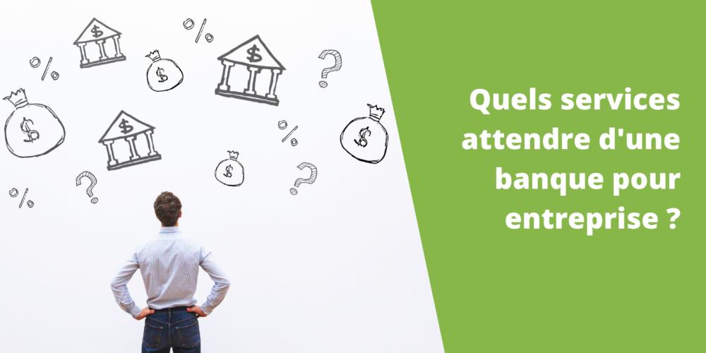 Quels services attendez-vous de votre banque