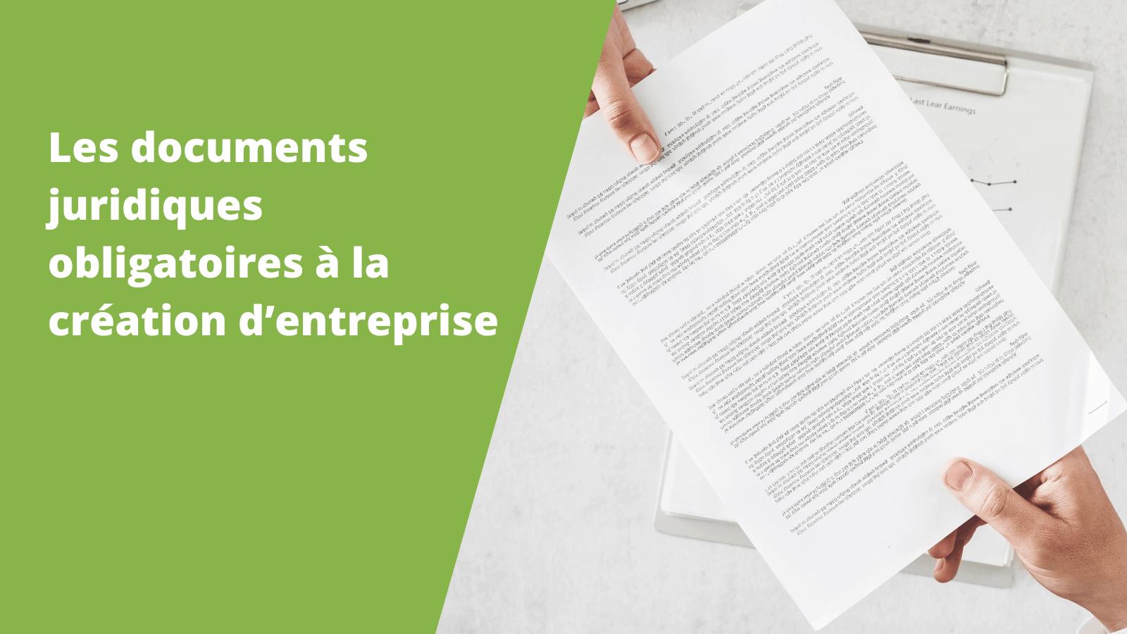 documents juridiques obligatoires à la création d'entreprise